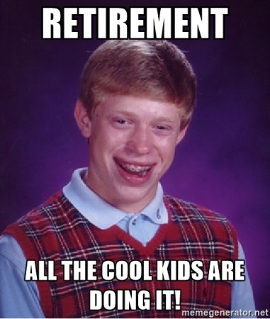 Image result for early retirement meme